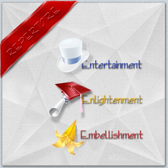 Repertoire: Entertainment (Top Hat icon), Enlightenment (Cap & Deploma icon), Embellishment (Origami Lily or Pixie Hat icon)